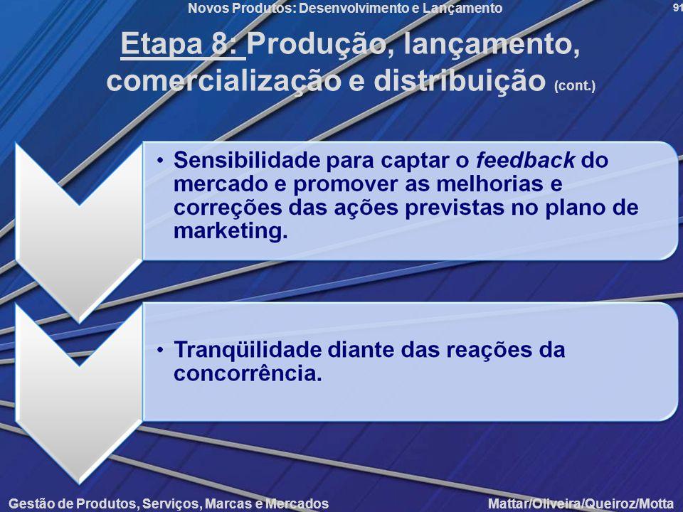 Gestão de Produtos, Serviços, Marcas e Mercados Mattar/Oliveira/Queiroz/Motta Novos Produtos: Desenvolvimento e Lançamento 91 Etapa 8: Produção, lança