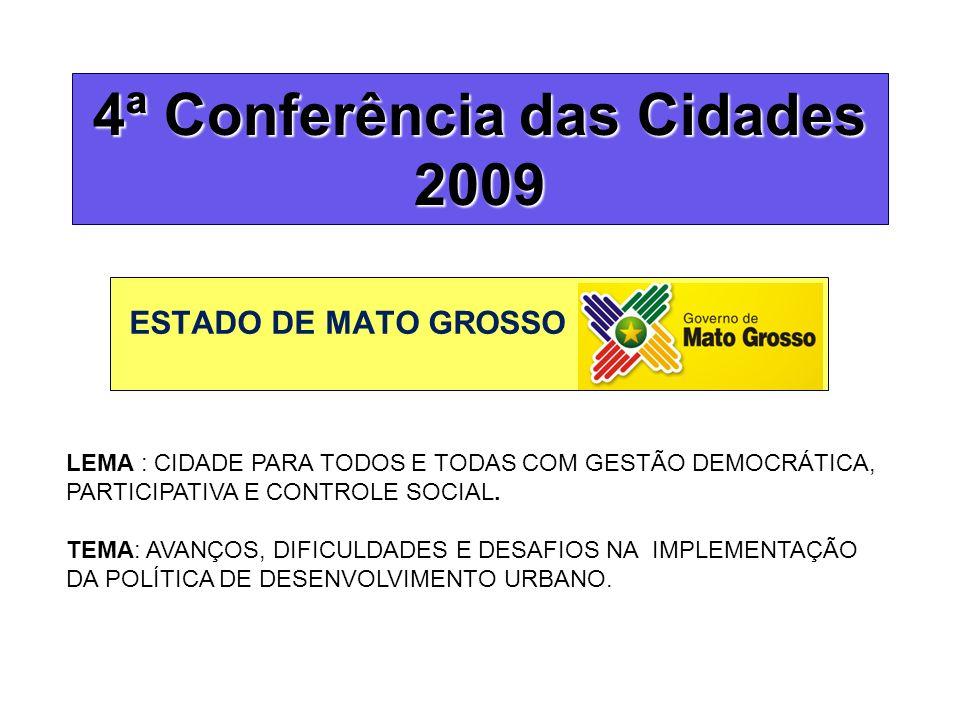4ª Conferência das Cidades 2009 ESTADO DE MATO GROSSO LEMA : CIDADE PARA TODOS E TODAS COM GESTÃO DEMOCRÁTICA, PARTICIPATIVA E CONTROLE SOCIAL.
