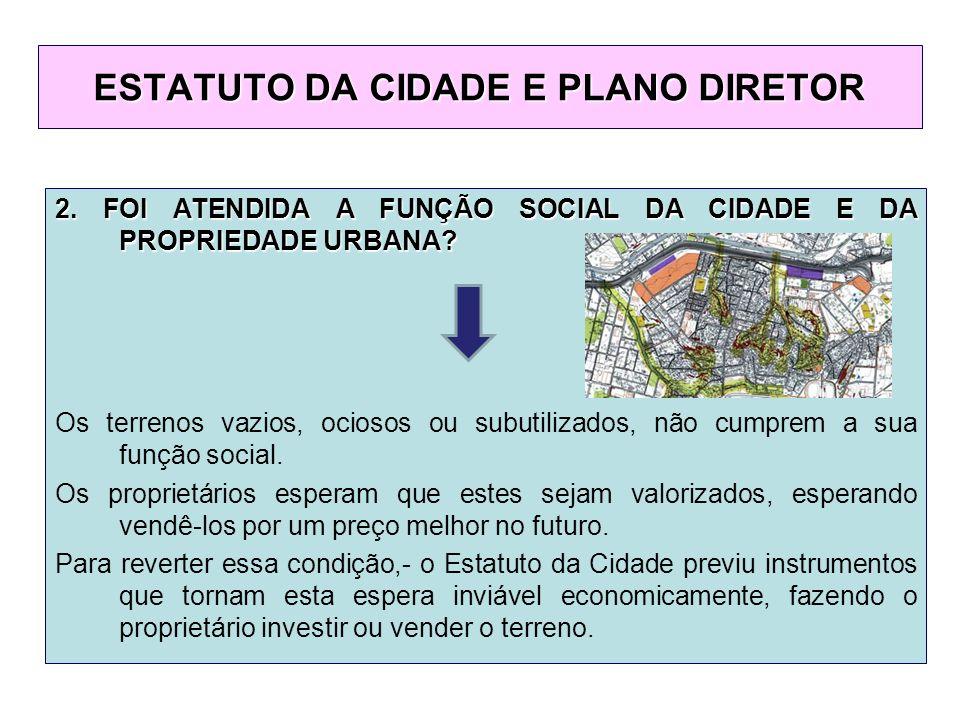 2. FOI ATENDIDA A FUNÇÃO SOCIAL DA CIDADE E DA PROPRIEDADE URBANA.