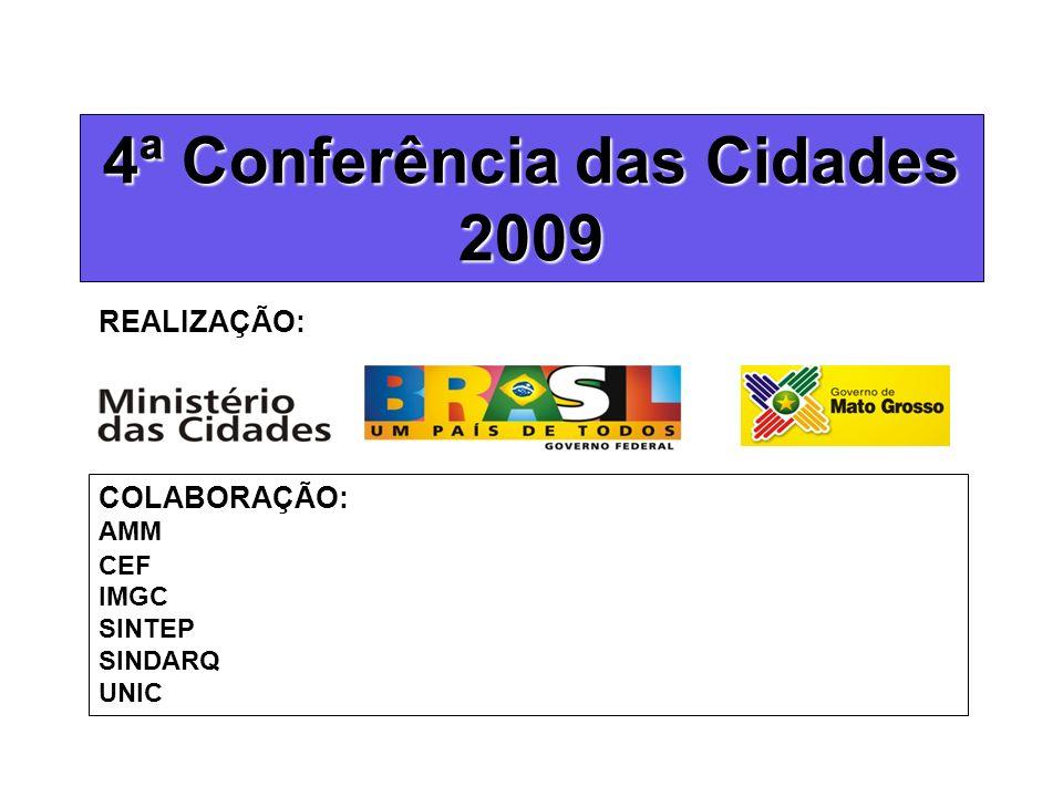4ª Conferência das Cidades 2009 COLABORAÇÃO: AMM CEF IMGC SINTEP SINDARQ UNIC REALIZAÇÃO: