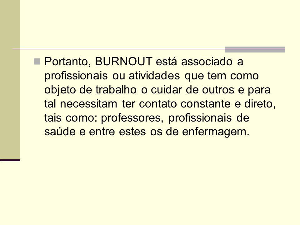 Portanto, BURNOUT está associado a profissionais ou atividades que tem como objeto de trabalho o cuidar de outros e para tal necessitam ter contato co