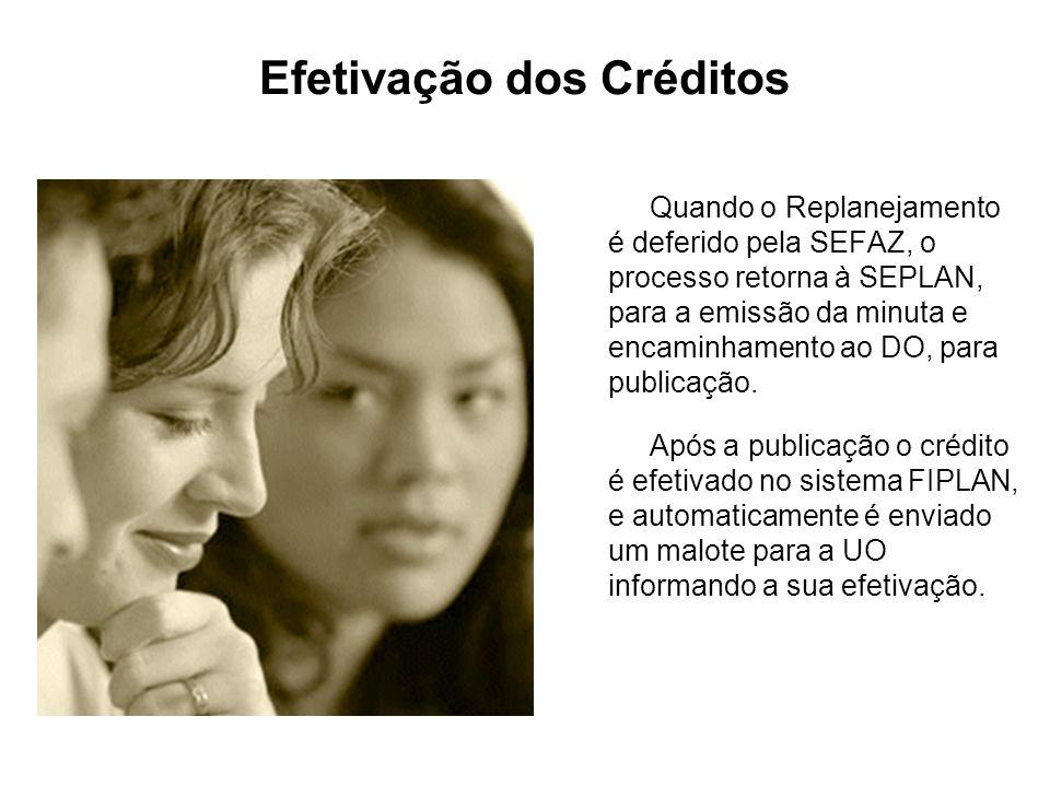 Efetivação dos Créditos Quando o Replanejamento é deferido pela SEFAZ, o processo retorna à SEPLAN, para a emissão da minuta e encaminhamento ao DO, p