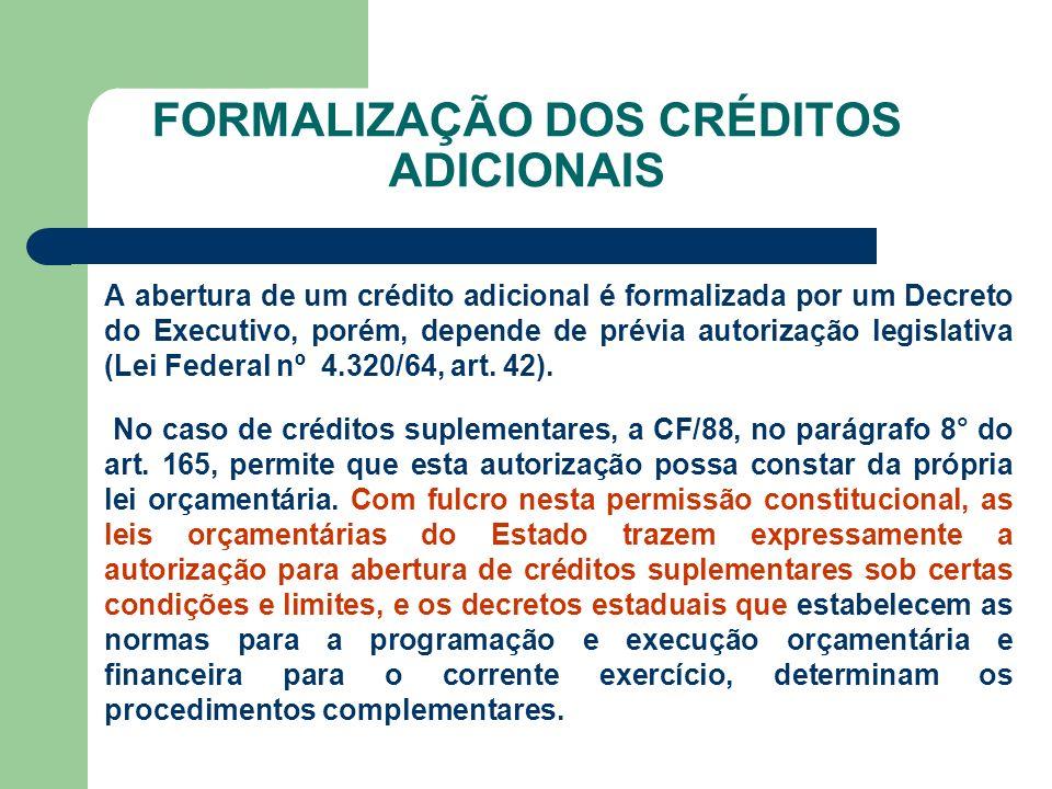 FORMALIZAÇÃO DOS CRÉDITOS ADICIONAIS A abertura de um crédito adicional é formalizada por um Decreto do Executivo, porém, depende de prévia autorizaçã
