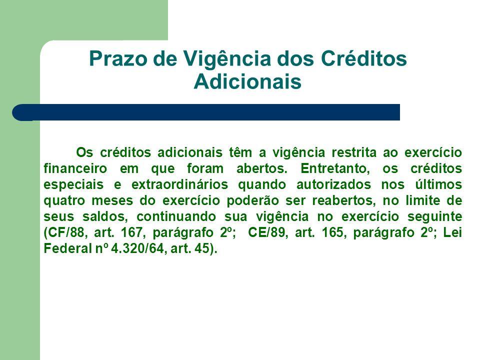 Prazo de Vigência dos Créditos Adicionais Os créditos adicionais têm a vigência restrita ao exercício financeiro em que foram abertos. Entretanto, os