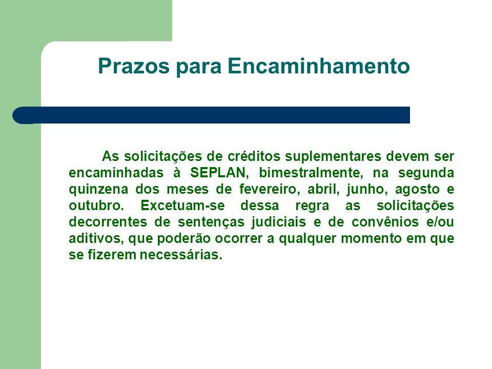 Prazos para Encaminhamento As solicitações de créditos suplementares devem ser encaminhadas à SEPLAN, bimestralmente, na segunda quinzena dos meses de
