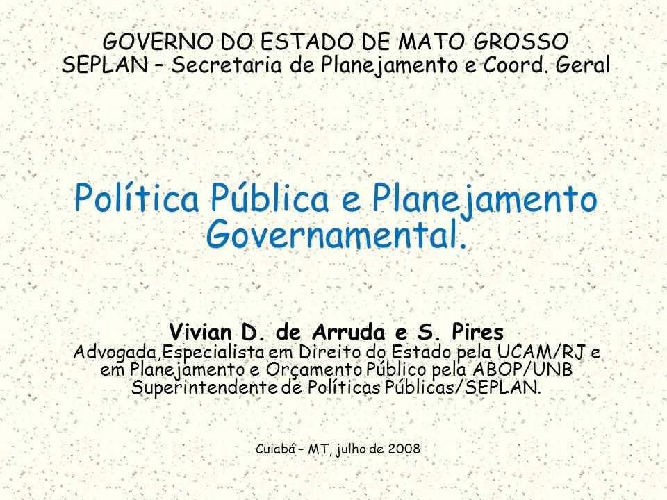 Política Pública e Planejamento Governamental. Vivian D. de Arruda e S. Pires Advogada,Especialista em Direito do Estado pela UCAM/RJ e em Planejament