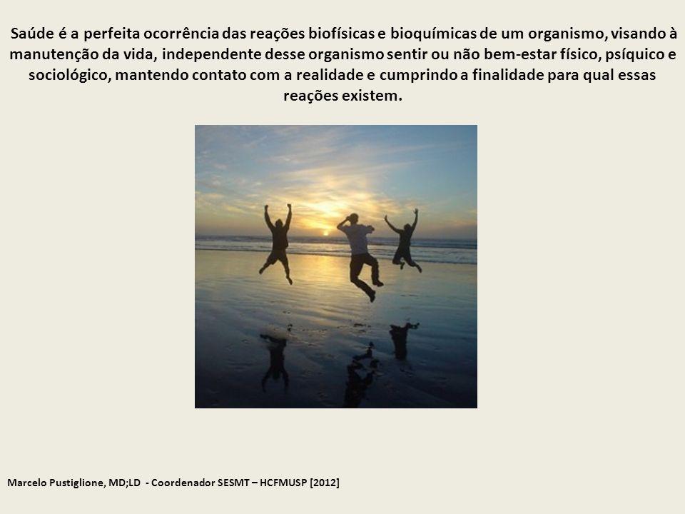 Marcelo Pustiglione, MD;LD - Coordenador SESMT – HCFMUSP [2012] Saúde é a perfeita ocorrência das reações biofísicas e bioquímicas de um organismo, vi