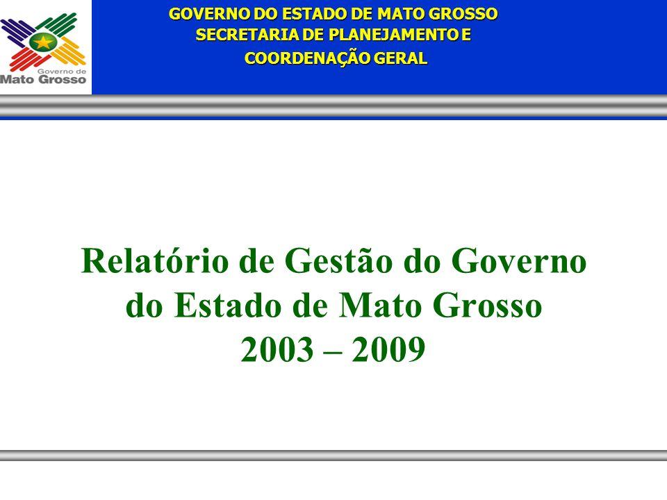 GOVERNO DO ESTADO DE MATO GROSSO SECRETARIA DE PLANEJAMENTO E COORDENAÇÃO GERAL COORDENAÇÃO GERAL Relatório de Gestão do Governo do Estado de Mato Grosso 2003 – 2009