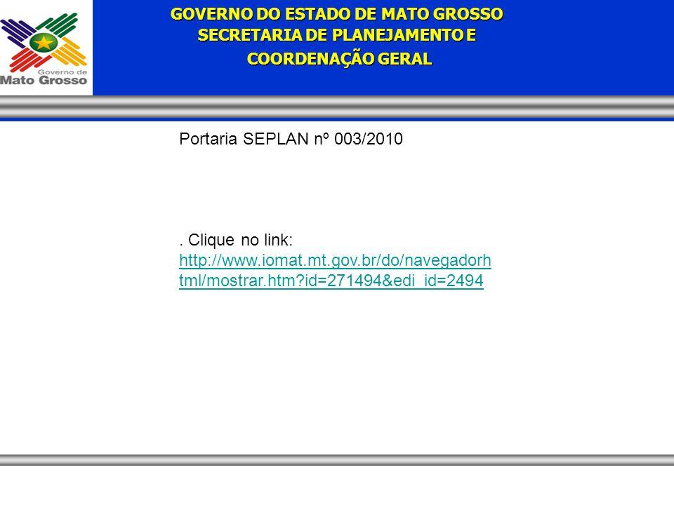 GOVERNO DO ESTADO DE MATO GROSSO SECRETARIA DE PLANEJAMENTO E COORDENAÇÃO GERAL COORDENAÇÃO GERAL Portaria SEPLAN nº 003/2010.