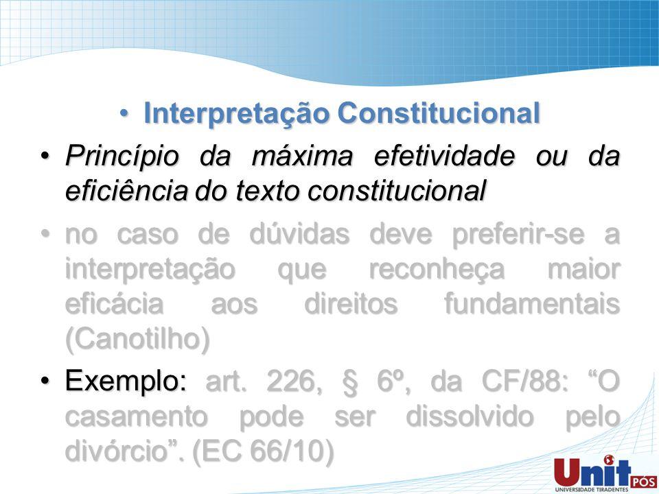 Interpretação ConstitucionalInterpretação Constitucional Princípio da máxima efetividade ou da eficiência do texto constitucionalPrincípio da máxima e