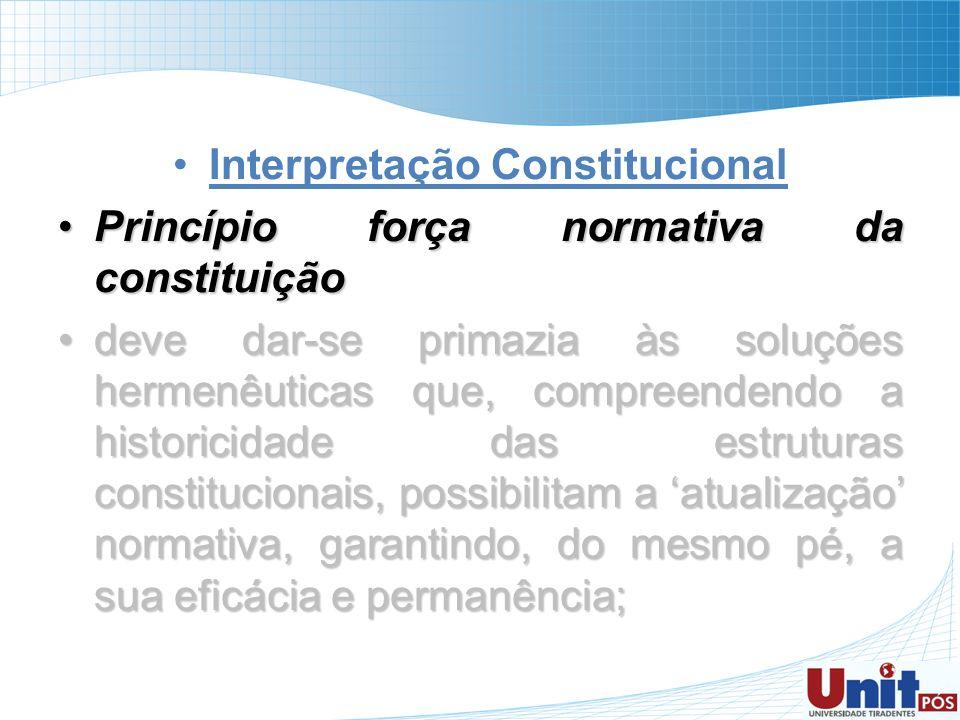 Interpretação Constitucional Princípio força normativa da constituiçãoPrincípio força normativa da constituição deve dar-se primazia às soluções herme
