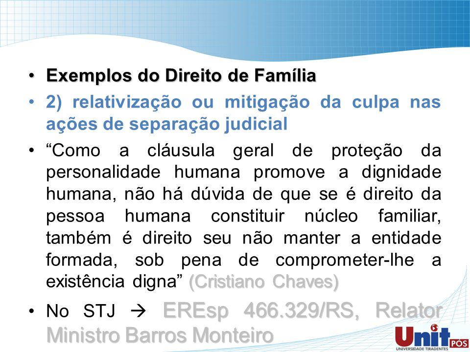 Exemplos do Direito de FamíliaExemplos do Direito de Família 2) relativização ou mitigação da culpa nas ações de separação judicial (Cristiano Chaves)