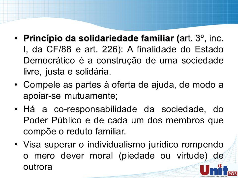 Princípio da solidariedade familiar (art. 3º, inc.Princípio da solidariedade familiar (art. 3º, inc. I, da CF/88 e art. 226): A finalidade do Estado D
