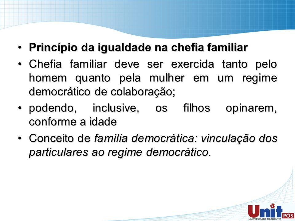 Princípio da igualdade na chefia familiarPrincípio da igualdade na chefia familiar Chefia familiar deve ser exercida tanto pelo homem quanto pela mulh