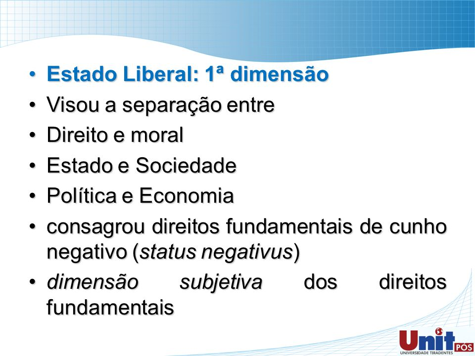 Estado Liberal: 1ª dimensãoEstado Liberal: 1ª dimensão Visou a separação entreVisou a separação entre Direito e moralDireito e moral Estado e Sociedad