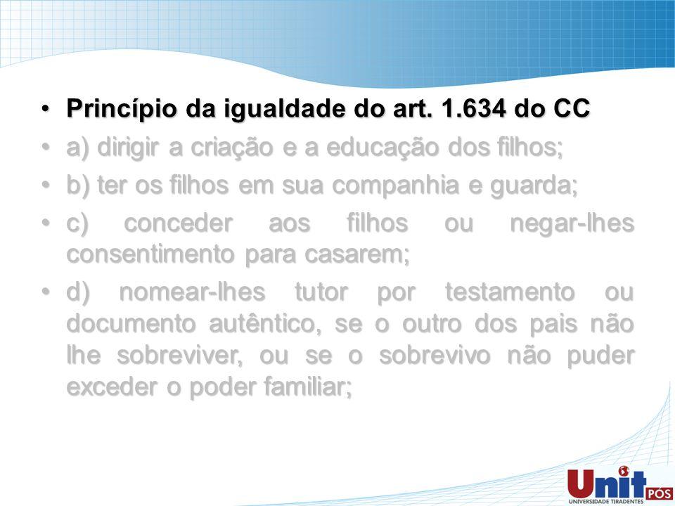Princípio da igualdade do art. 1.634 do CCPrincípio da igualdade do art. 1.634 do CC a) dirigir a criação e a educação dos filhos;a) dirigir a criação