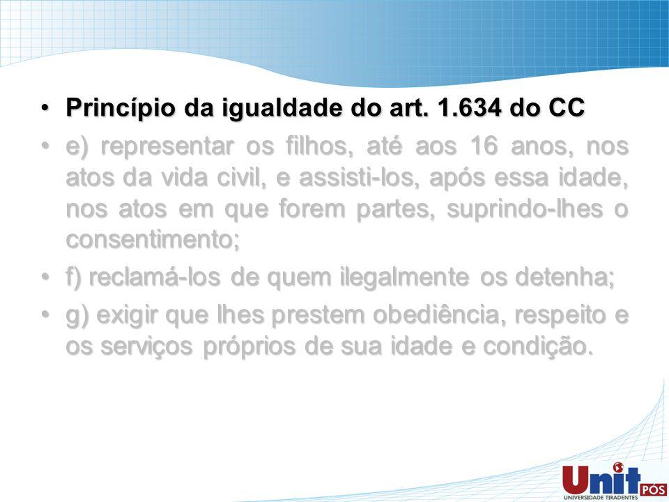 Princípio da igualdade do art. 1.634 do CCPrincípio da igualdade do art. 1.634 do CC e) representar os filhos, até aos 16 anos, nos atos da vida civil