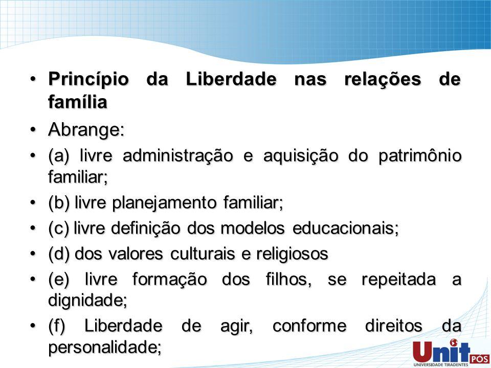 Princípio da Liberdade nas relações de famíliaPrincípio da Liberdade nas relações de família Abrange:Abrange: (a) livre administração e aquisição do p
