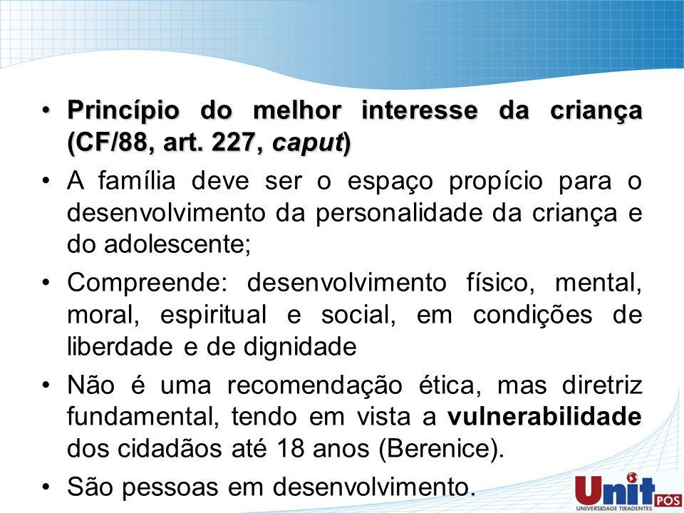 Princípio do melhor interesse da criança (CF/88, art. 227, caput)Princípio do melhor interesse da criança (CF/88, art. 227, caput) A família deve ser