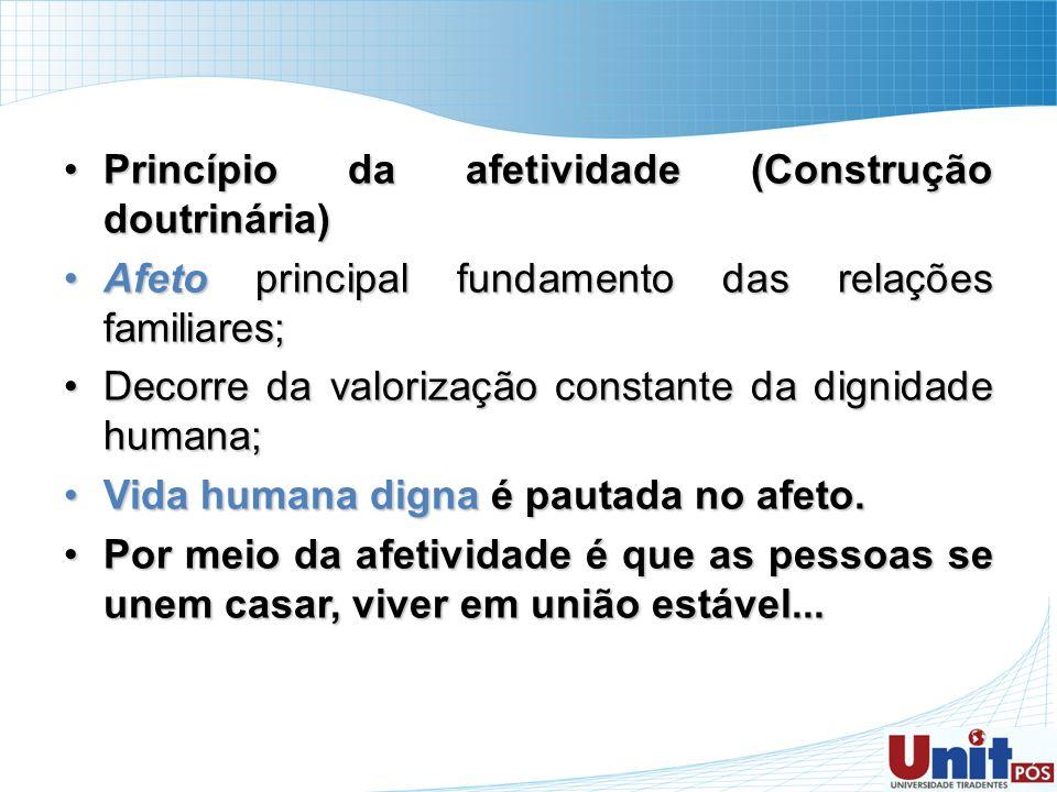 Princípio da afetividade (Construção doutrinária)Princípio da afetividade (Construção doutrinária) Afeto principal fundamento das relações familiares;
