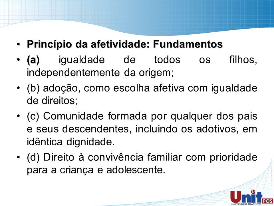 Princípio da afetividade: FundamentosPrincípio da afetividade: Fundamentos (a(a) igualdade de todos os filhos, independentemente da origem; (b) adoção