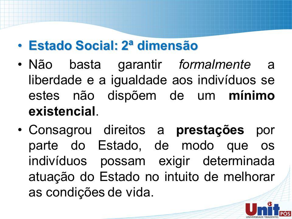 Estado Social: 2ª dimensãoEstado Social: 2ª dimensão Não basta garantir formalmente a liberdade e a igualdade aos indivíduos se estes não dispõem de u