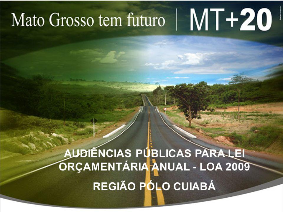 AUDIÊNCIAS PÚBLICAS PARA LEI ORÇAMENTÁRIA ANUAL - LOA 2009 REGIÃO PÓLO CUIABÁ