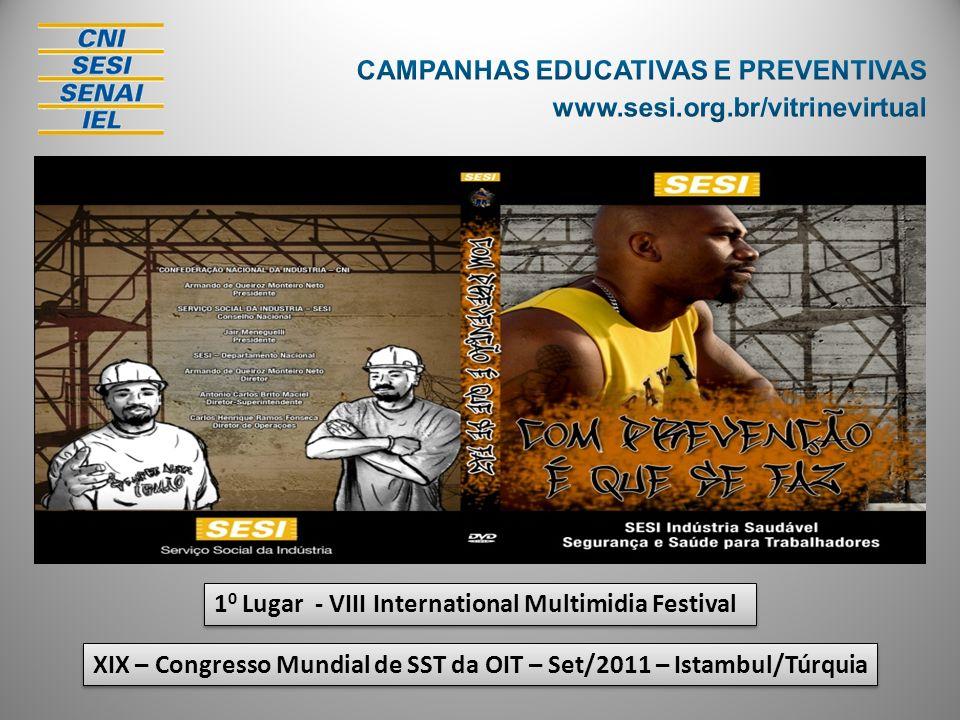 1 0 Lugar - VIII International Multimidia Festival XIX – Congresso Mundial de SST da OIT – Set/2011 – Istambul/Túrquia