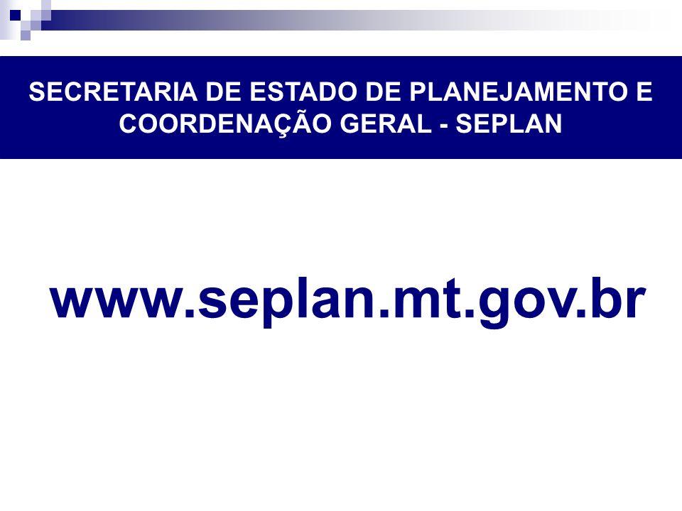 SECRETARIA DE ESTADO DE PLANEJAMENTO E COORDENAÇÃO GERAL - SEPLAN www.seplan.mt.gov.br