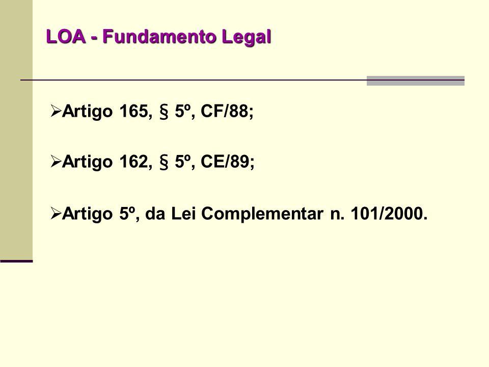 LOA - Fundamento Legal Artigo 165, § 5º, CF/88; Artigo 162, § 5º, CE/89; Artigo 5º, da Lei Complementar n. 101/2000.
