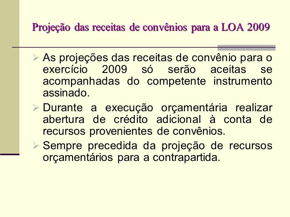 Projeção das receitas de convênios para a LOA 2009 As projeções das receitas de convênio para o exercício 2009 só serão aceitas se acompanhadas do com