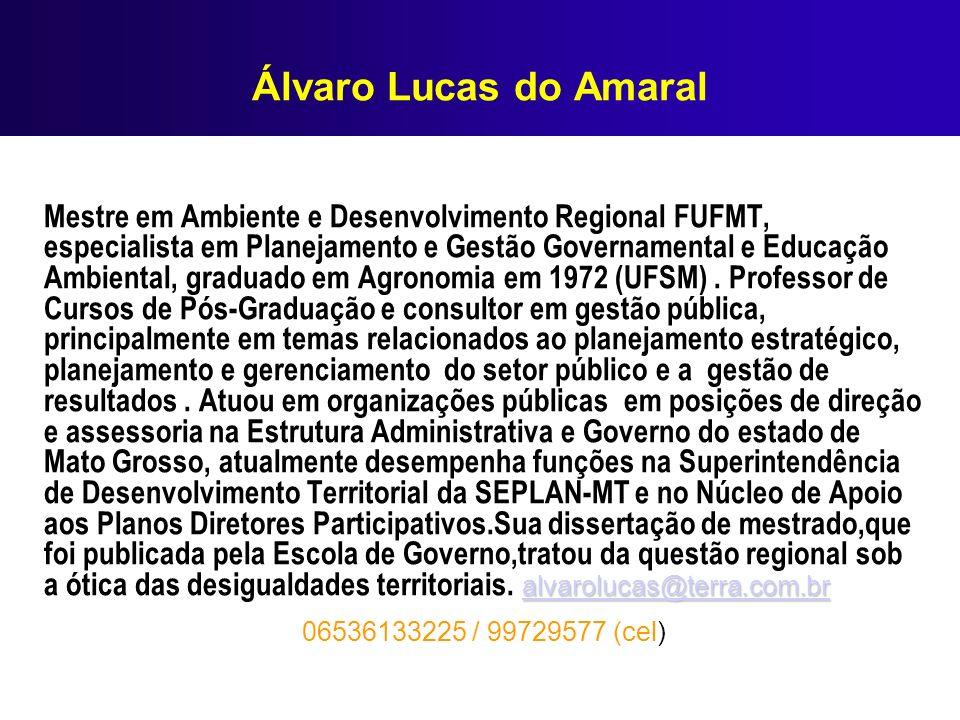 Álvaro Lucas do Amaral alvarolucas@terra.com.br alvarolucas@terra.com.br Mestre em Ambiente e Desenvolvimento Regional FUFMT, especialista em Planejam