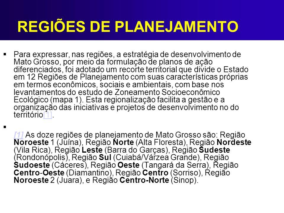 REGIÕES DE PLANEJAMENTO Para expressar, nas regiões, a estratégia de desenvolvimento de Mato Grosso, por meio da formulação de planos de ação diferenc