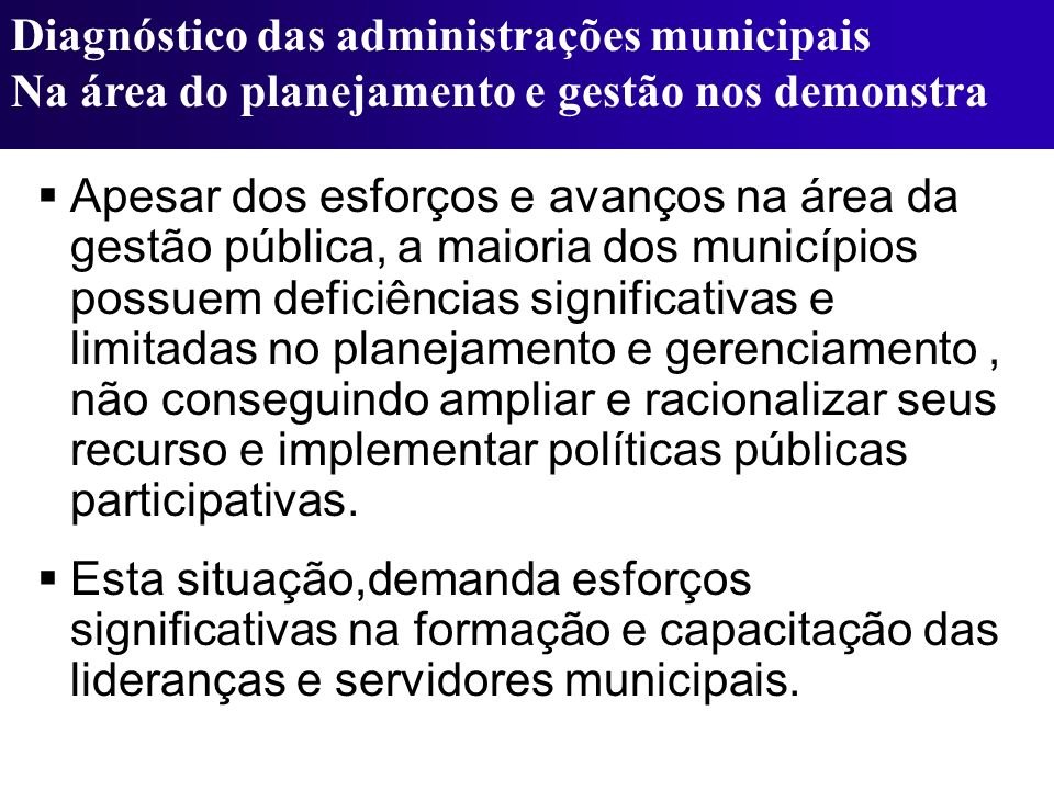 Apesar dos esforços e avanços na área da gestão pública, a maioria dos municípios possuem deficiências significativas e limitadas no planejamento e ge