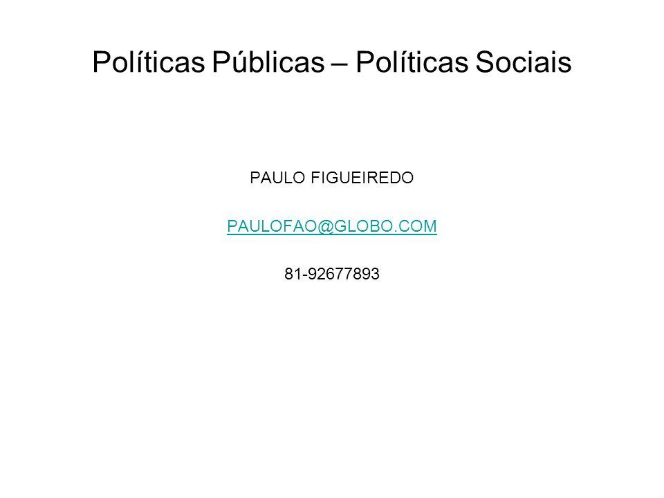Políticas Públicas – Políticas Sociais PAULO FIGUEIREDO PAULOFAO@GLOBO.COM 81-92677893