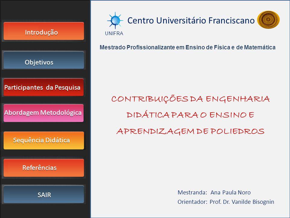 Introdução Objetivos Participantes da Pesquisa SAIR Sequência Didática Referências Abordagem Metodológica UNIFRA Mestranda: Ana Paula Noro Orientador:
