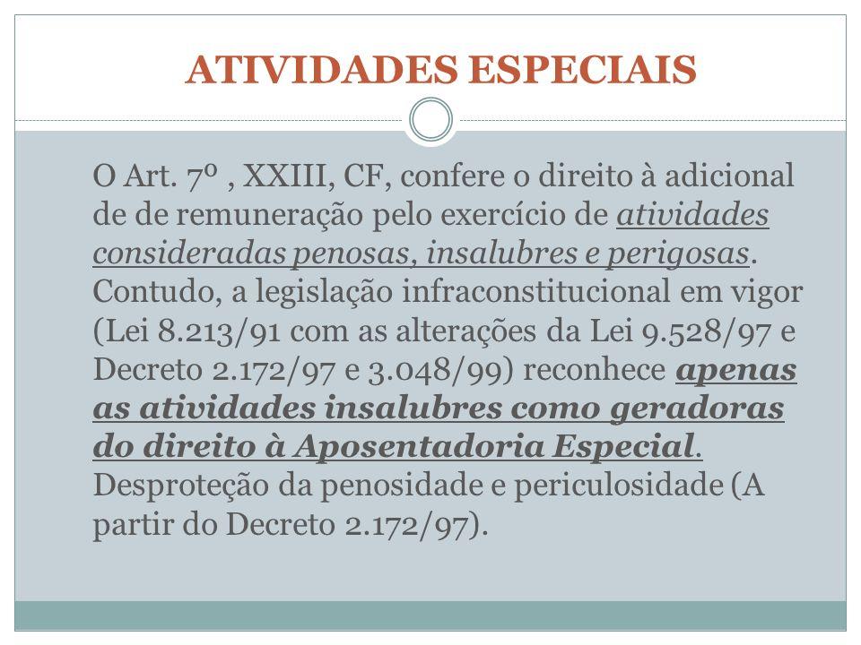 ATIVIDADES ESPECIAIS O Art. 7º, XXIII, CF, confere o direito à adicional de de remuneração pelo exercício de atividades consideradas penosas, insalubr