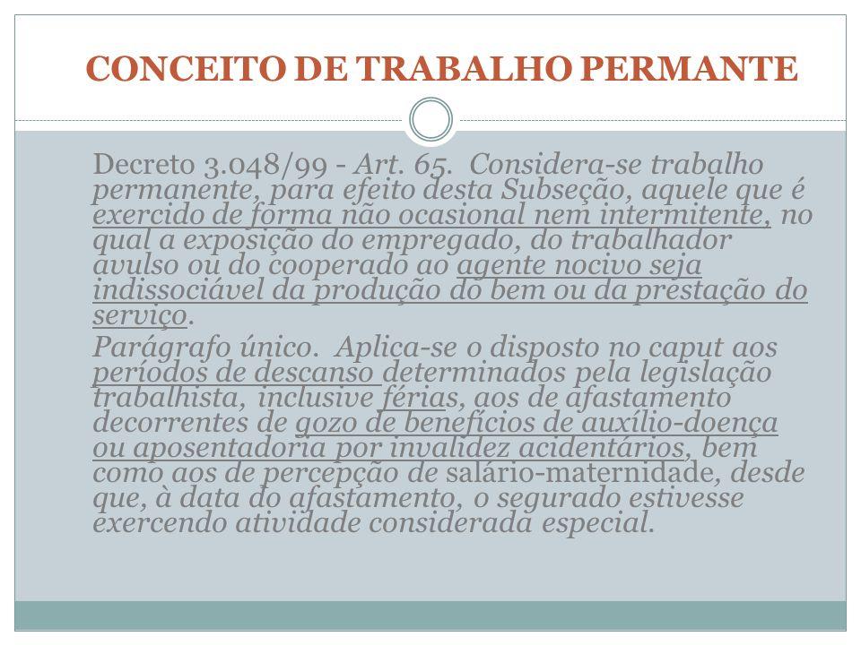 CONCEITO DE TRABALHO PERMANTE Decreto 3.048/99 - Art. 65. Considera-se trabalho permanente, para efeito desta Subseção, aquele que é exercido de forma