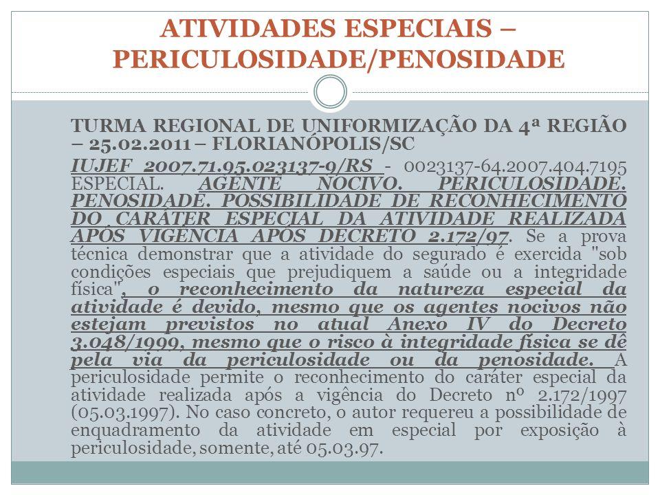 ATIVIDADES ESPECIAIS – PERICULOSIDADE/PENOSIDADE TURMA REGIONAL DE UNIFORMIZAÇÃO DA 4ª REGIÃO – 25.02.2011 – FLORIANÓPOLIS/SC IUJEF 2007.71.95.023137-