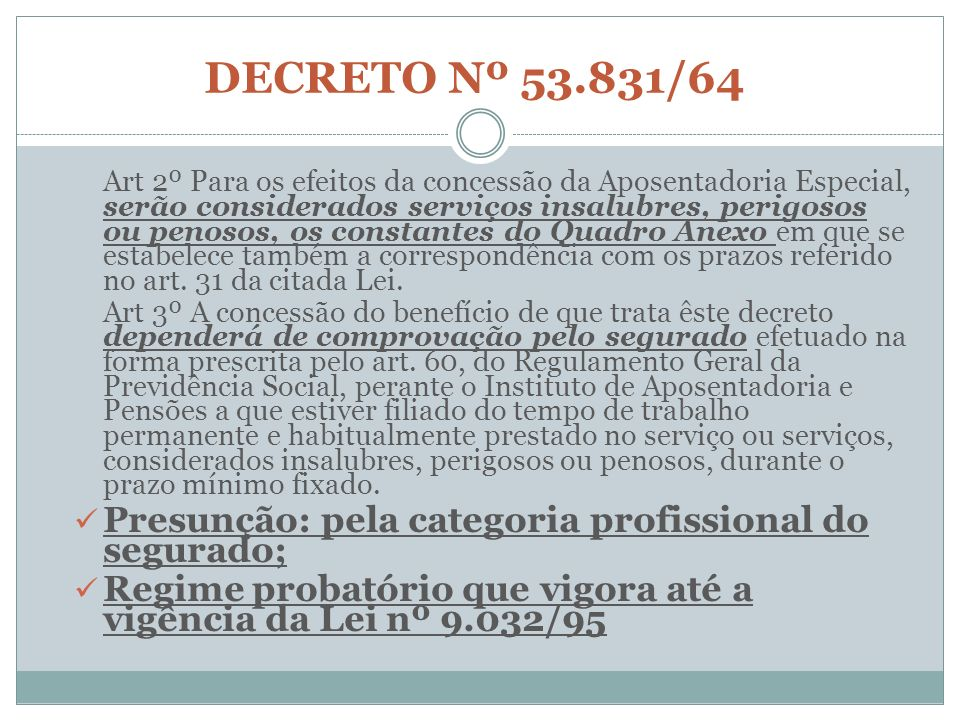 DECRETO Nº 53.831/64 Art 2º Para os efeitos da concessão da Aposentadoria Especial, serão considerados serviços insalubres, perigosos ou penosos, os c