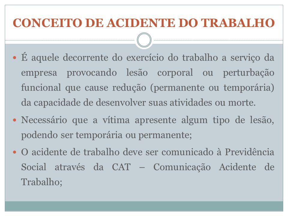 CONCEITO DE ACIDENTE DO TRABALHO É aquele decorrente do exercício do trabalho a serviço da empresa provocando lesão corporal ou perturbação funcional