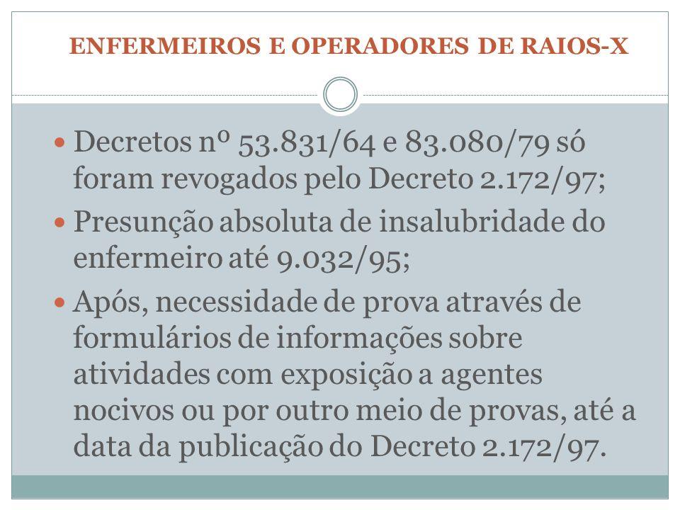 ENFERMEIROS E OPERADORES DE RAIOS-X Decretos nº 53.831/64 e 83.080/79 só foram revogados pelo Decreto 2.172/97; Presunção absoluta de insalubridade do