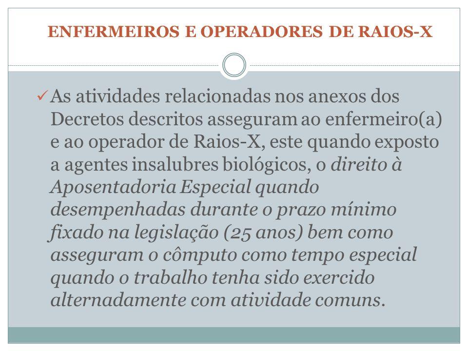 ENFERMEIROS E OPERADORES DE RAIOS-X As atividades relacionadas nos anexos dos Decretos descritos asseguram ao enfermeiro(a) e ao operador de Raios-X,