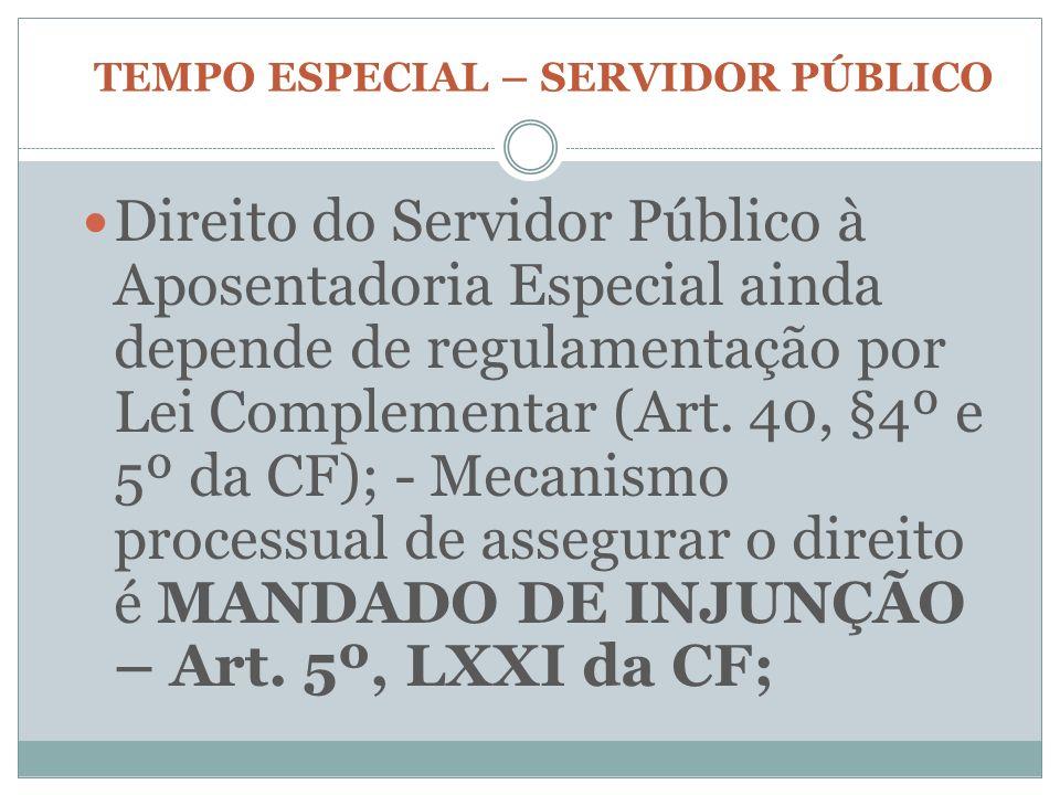 TEMPO ESPECIAL – SERVIDOR PÚBLICO Direito do Servidor Público à Aposentadoria Especial ainda depende de regulamentação por Lei Complementar (Art. 40,