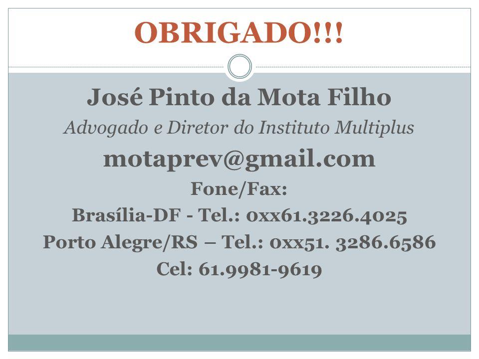 OBRIGADO!!! José Pinto da Mota Filho Advogado e Diretor do Instituto Multiplus motaprev@gmail.com Fone/Fax: Brasília-DF - Tel.: 0xx61.3226.4025 Porto