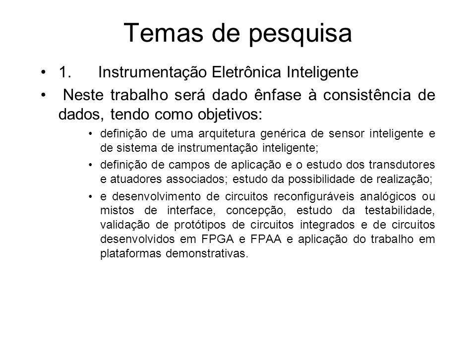 Temas de pesquisa 1. Instrumentação Eletrônica Inteligente Neste trabalho será dado ênfase à consistência de dados, tendo como objetivos: definição de