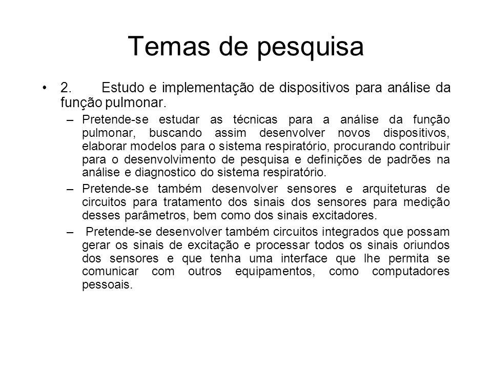 Temas de pesquisa 2. Estudo e implementação de dispositivos para análise da função pulmonar. –Pretende-se estudar as técnicas para a análise da função