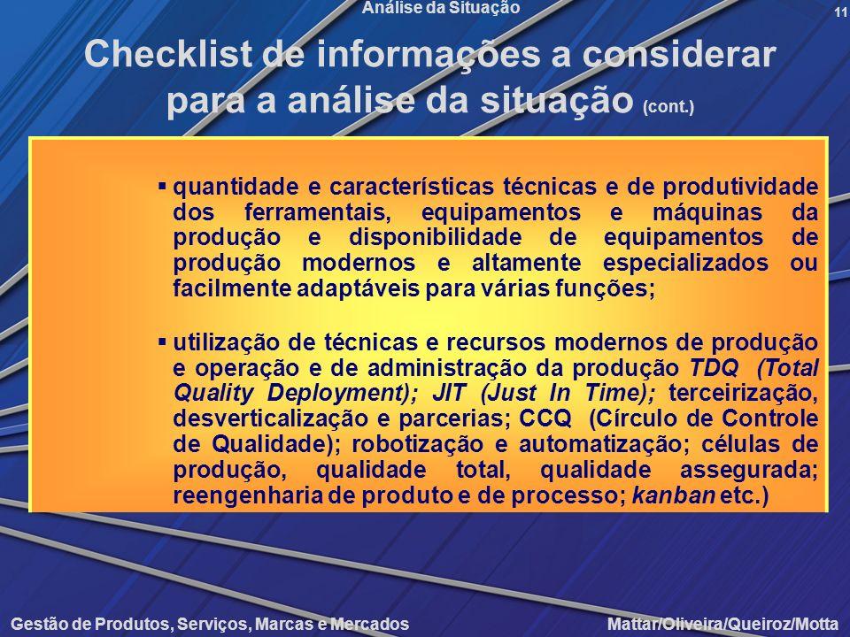 Gestão de Produtos, Serviços, Marcas e Mercados Mattar/Oliveira/Queiroz/Motta Análise da Situação quantidade e características técnicas e de produtivi