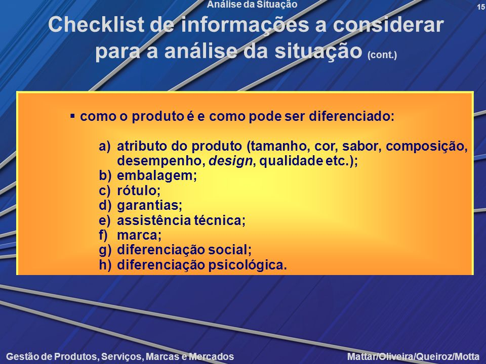Gestão de Produtos, Serviços, Marcas e Mercados Mattar/Oliveira/Queiroz/Motta Análise da Situação como o produto é e como pode ser diferenciado: a)atr