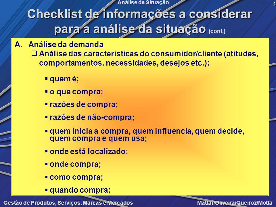 Gestão de Produtos, Serviços, Marcas e Mercados Mattar/Oliveira/Queiroz/Motta Análise da Situação A.Análise da demanda Análise das características do